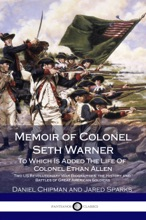 Memoir Of Colonel Seth Warner, To Which Is Added The Life Of Colonel Ethan Allen