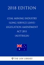 Coal Mining Industry (Long Service Leave) Legislation Amendment Act 2011 (Australia) (2018 Edition)