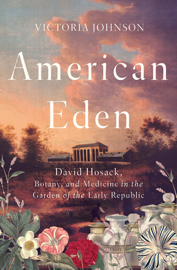 American Eden: David Hosack, Botany, and Medicine in the Garden of the Early Republic book