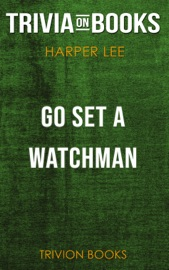 Go Set A Watchman By Harper Lee Trivia On Books