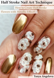 Half Stroke Nail Art Technique How To Create Half Stroke Flowers With Metallic Effect