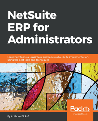 NetSuite ERP for Administrators - Anthony Bickof book