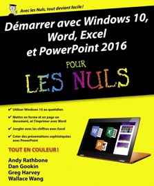 Démarrer avec Windows 10, Word, Excel et Powerpoint 2016 pour les Nuls - Wallace Wang, Greg Harvey, Dan Gookin & Andy Rathbone