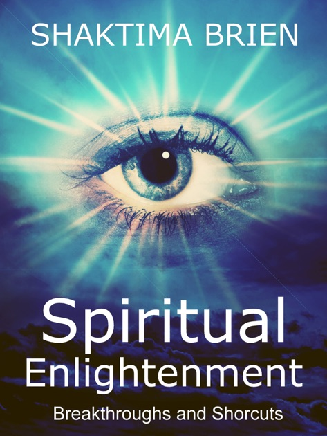Spiritual Enlightenment, Breakthroughs and Shortcuts by Shaktima Brien on  Apple Books