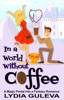 In A World Without Coffee