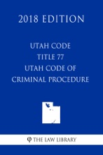 Utah Code - Title 77 - Utah Code of Criminal Procedure (2018 Edition)