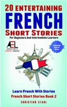 20 Entertaining French Short Stories For Beginners And Intermediate Learners Learn French With Stories French Short Stories Book 2 Polish Your Listening and Reading Skills in French