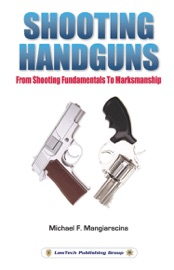 SHOOTING HANDGUNS: FROM SHOOTING FUNDAMENTALS TO MARKSMANSHIP