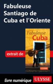Fabuleuse Santiago de Cuba et l'Oriente
