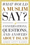 What Would A Muslim Say Conversations Questions And Answers About Islam