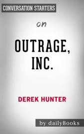 Outrage Inc How The Liberal Mob Ruined Science Journalism And Hollywood By Derek Hunter Conversation Starters