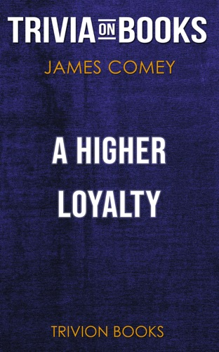 Trivia-On-Books - A Higher Loyalty: Truth, Lies, and Leadership by James Comey (Trivia-On-Books)