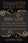 Body Love - Summarized For Busy People Live In Balance Weigh What You Want And Free Yourself From Food Drama Forever Based On The Book By Kelly LeVeque