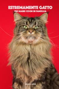 Estremamente gatto - Tre Maine Coon in famiglia Copertina del libro