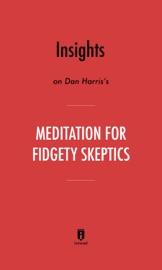 INSIGHTS ON DAN HARRIS'S MEDITATION FOR FIDGETY SKEPTICS BY INSTAREAD