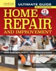 Ultimate Guide to Home Repair and Improvement, 3rd Updated Edition