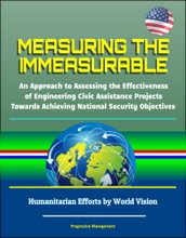 Measuring the Immeasurable: An Approach to Assessing the Effectiveness of Engineering Civic Assistance Projects Towards Achieving National Security Objectives - Humanitarian Efforts by World Vision