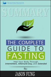 Summary of The Complete Guide to Fasting: Heal Your Body Through Intermittent, Alternate-Day, and Extended by Jason Fung and Jimmy Moore book