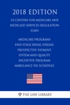 Medicare Programs - End-Stage Renal Disease Prospective Payment System And Quality Incentive Program - Ambulance Fee Schedule US Centers For Medicare And Medicaid Services Regulation CMS 2018 Edition