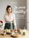 Je Suis Healthy  Rquilibrage Alimentaire - Conseils - Recettes - Motivation Par Margot De Youmakefashion Et Biendansmonslip