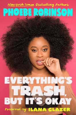 Everything's Trash, But It's Okay - Phoebe Robinson & Ilana Glazer book