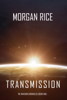 Morgan Rice - Transmission (The Invasion Chronicles—Book One): A Science Fiction Thriller  artwork
