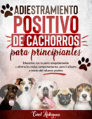 Download and Read Online Adiestramiento positivo de cachorros para principiantes: Interactúa con tu perro amigablemente y elimina los malos comportamientos para ir al baño a través del refuerzo positivo