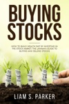 Buying Stocks How To Build Wealth Fast By Investing In The Stock Market The Laymans Guide To Buying And Selling Stocks