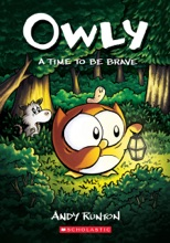 A Time To Be Brave (Owly #4)