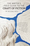 The Writers Field Guide To The Craft Of Fiction