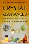 Crystal Resonance 3 High Vibrational Letting Go From The Earth And Beyond