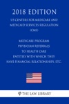 Medicare Program - Physician Referrals To Health Care Entities With Which They Have Financial Relationships Etc US Centers For Medicare And Medicaid Services Regulation CMS 2018 Edition