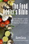 The Food Addicts Bible The Ultimate Guide To Eating Clean And Staying Food-Sober