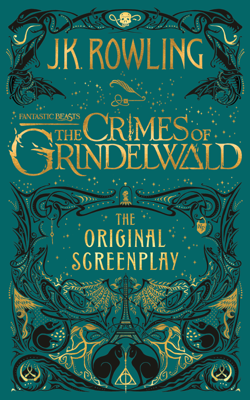 Fantastic Beasts: The Crimes of Grindelwald - The Original Screenplay - J.K. Rowling book