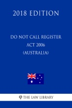 Do Not Call Register Act 2006 (Australia) (2018 Edition)