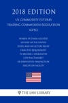 Boards Of Trade Located Outside Of The United States And No-Action Relief From The Requirement To Become A Designated Contract Market Or Derivatives Transaction Execution Facility US Commodity Futures Trading Commission Regulation CFTC 2018 Edition
