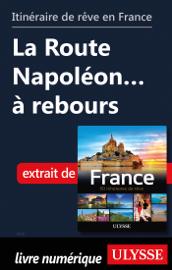 Itinéraire de rêve en France - La Route Napoléon à rebours