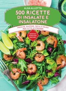 500 ricette di insalate e insalatone da Alba Allotta