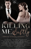 Killing Me Softly: A Romantic Suspense Anthology Book Cover
