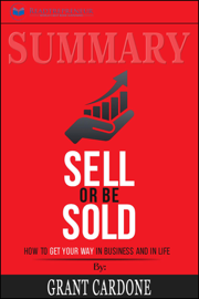 Summary of Sell or Be Sold: How to Get Your Way in Business and in Life by Grant Cardone
