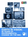 Earth In Vision 60 Years Of Environmental Change On The BBC