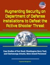 Augmenting Security On Department Of Defense Installations To Defeat The Active Shooter Threat Case Studies Of Fort Hood Washington Navy Yard And Chattanooga Attacks More Armed Personnel