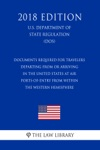 Documents Required For Travelers Departing From Or Arriving In The United States At Air Ports-of-Entry From Within The Western Hemisphere US Department Of State Regulation DOS 2018 Edition