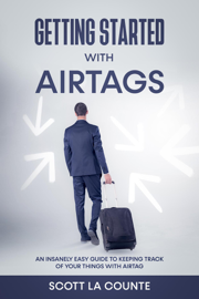 Getting Started With AirTags: An Insanely Easy Guide to Keeping Track of Your Things with AirTag