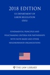 Fundamental Principles And Policymaking Criteria For Partnerships With Faith-Based And Other Neighborhood Organizations US Department Of Labor Regulation DOL 2018 Edition