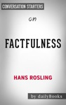 Factfulness Ten Reasons Were Wrong About The World--and Why Things Are Better Than You Think By Hans Rosling Conversation Starters