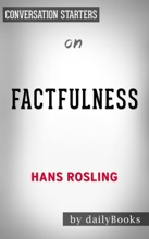 Factfulness: Ten Reasons We're Wrong About the World--and Why Things Are Better Than You Think by Hans Rosling: Conversation Starters