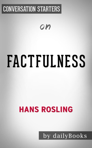 Daily Books - Factfulness: Ten Reasons We're Wrong About the World--and Why Things Are Better Than You Think by Hans Rosling: Conversation Starters