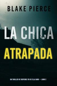La chica atrapada (Un thriller de suspense FBI de Ella Dark – Libro 2) Book Cover