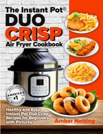 The Instant Pot(r) DUO CRISP Air Fryer Cookbook
